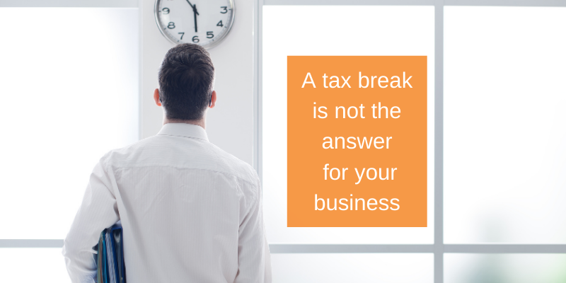 Stop waiting for another tax break to fix your underlying business issues!