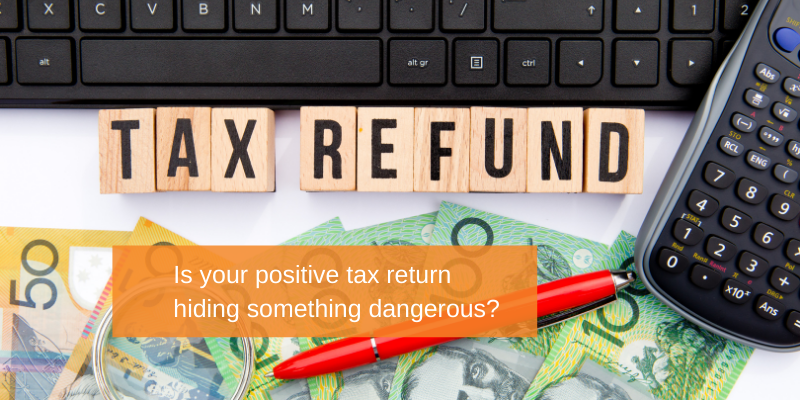 Is a positive tax return hiding bad news in your business?